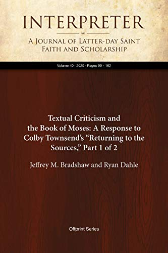 "Textual Criticism and the Book of Moses: A Response to Colby Townsend's ""Returning to the Sources,"" Part 1 of 2 (Interpreter: A Journal of Latter-day Saint Faith and Scholarship 40) (English Edition)"