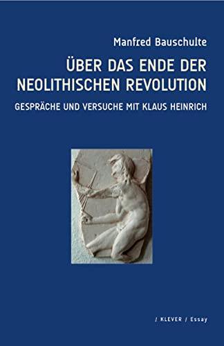 Über das Ende der neolithischen Revolution: Gespräche und Versuche mit Klaus Heinrich