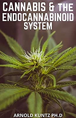 Cannabis And The Endocannabinoid System: Healing With Cannabis: How Cannabis Help Relieve Ptsd, Pain And More by