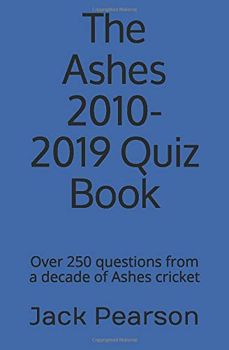 The Ashes 2010-2019 Quiz Book: Over 250 questions from a decade of Ashes cricket