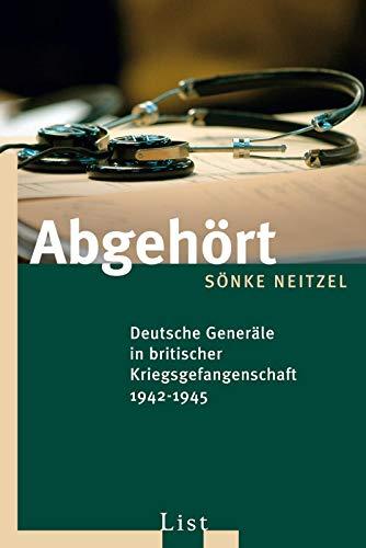 Abgehört: Deutsche Generäle in britischer Kriegsgefangenschaft 1942-1945 (0)