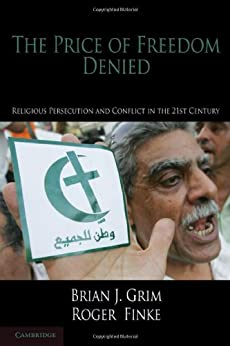 The Price of Freedom Denied (Cambridge Studies in Social Theory, Religion and Politics) by [Brian J. Grim]