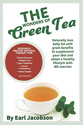 The Wonders of Green Tea:: Research proven tea beverage and dietary supplement to aid, Weight loss, healthy lifestyle, cholesterol, ketogenic suppliment, detox, fat burner
