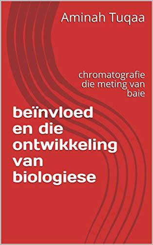 beïnvloed en die ontwikkeling van biologiese : chromatografie die meting van baie (Afrikaans Edition)