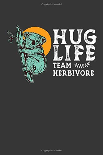 "Hug Life Team Herbivore: 6x9"" 150 Pages Blank Lined Notebook/Journal/Diary Koala Animal-Australian Lover-Veganism Gift Idea"