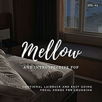 Mellow And Introspective Pop: Emotional Laidback And Easy Going Vocal Songs For Lounging, Vol.02