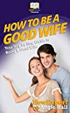 How To Be a Good Wife: Your Step By Step Guide To Being a Good Wife