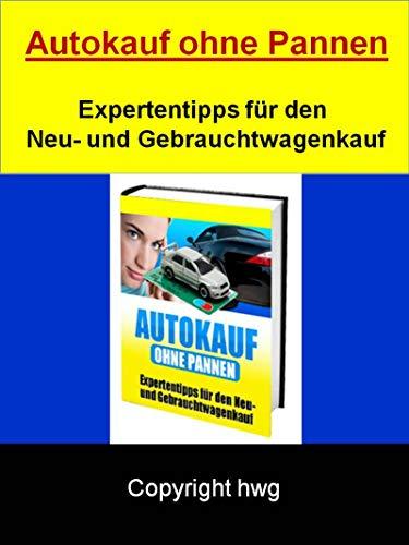 Autokauf ohne Pannen: Expertentipps für den Neu- und Gebrauchtwagenkauf (German Edition)