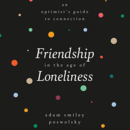 Download Friendship in the Age of Loneliness: An Optimist's Guide to Connection audio book