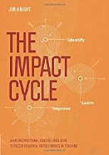 The Impact Cycle: What Instructional Coaches Should Do to Foster Powerful Improvements in Teaching