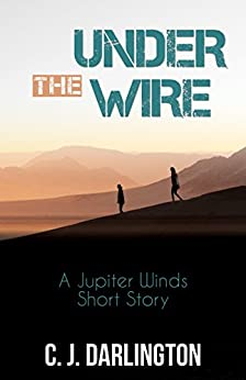 Under the Wire: A Jupiter Winds Short Story (Jupiter Winds series) by [C. J. Darlington]