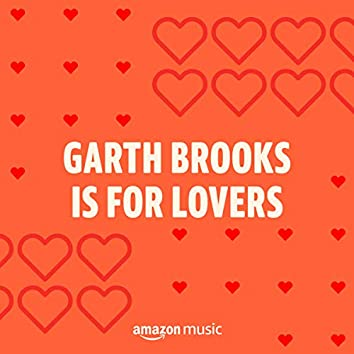 Garth Brooks Is For Lovers