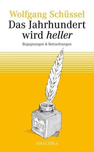 Das Jahrhundert wird heller: Begegnungen und Betrachtungen by Wolfgang Schüssel (2015-06-18)