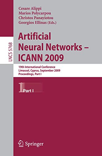 Artificial Neural Networks – ICANN 2009: 19th International Conference, Limassol, Cyprus, September 14-17, 2009, Proceedings, Part I (Lecture Notes in Computer Science (5768), Band 5768)