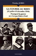 La Course au Rhin (25 juillet-15 decembre 1944) - Pourquoi la guerre ne s'est pas finie à Noël de Nicolas Aubin