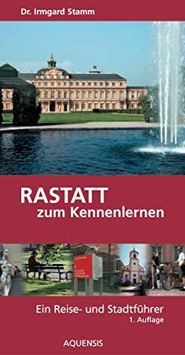 Rastatt zum Kennenlernen: Ein Reise- und Stadtführer (German Edition)