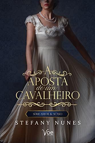 A Aposta de um Cavalheiro (Amor & Acaso Livro 1)