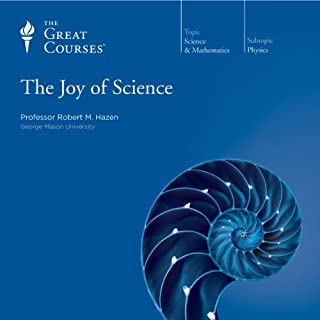 The Joy of Science                   Written by:                                                                                                                                 Robert M. Hazen,                                                                                        The Great Courses                               Narrated by:                                                                                                                                 Robert M. Hazen                      Length: 30 hrs and 29 mins     5 ratings     Overall 4.6