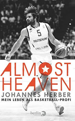 Almost Heaven: Mein Leben als Basketballprofi