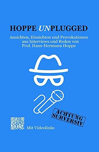 Hoppe Unplugged: Ansichten, Einsichten und Provokationen aus Interviews und Reden von Hans-Hermann Hoppe (German Edition)