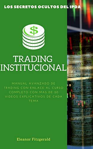TRADING INSTITUCIONAL: MANUAL AVANZADO DE TRADING: BONUS CON MAS DE 20 VIDEOS EXPLICATIVOS Y EXCLUSIVOS DE CADA TEMA
