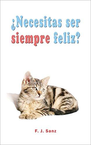 Portada del libro ¿Necesitas ser siempre feliz? de F. J. Sanz