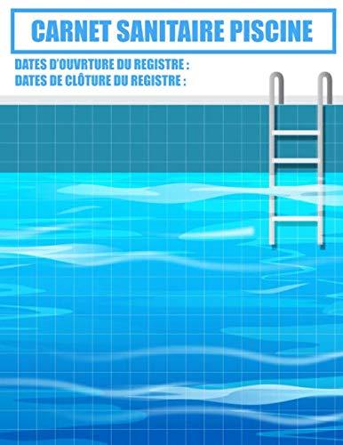 Carnet sanitaire piscine: Carnet sanitaire piscine | format 8,5 x 11¨ x 200 pages | Pour le suivi et l'entretien de piscine | carnet d'entretien ... les piscines collectives ou piscines privées