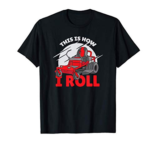 This is how I roll - zero turn riding lawn mower image T-Shirt