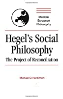 Hegel's Social Philosophy: The Project of Reconciliation (Modern European Philosophy)