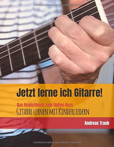 Jetzt lerne ich Gitarre!: Das Begleitbuch zum Online-Kurs