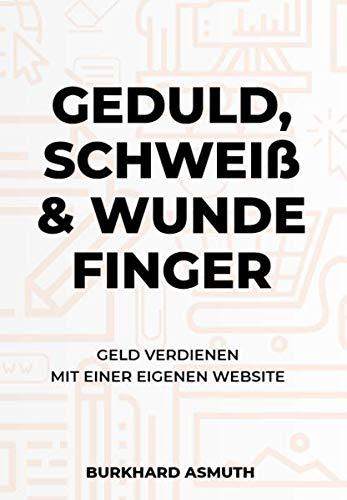 Geduld, Schweiß und wunde Finger: Geld verdienen mit einer eigenen Website.
