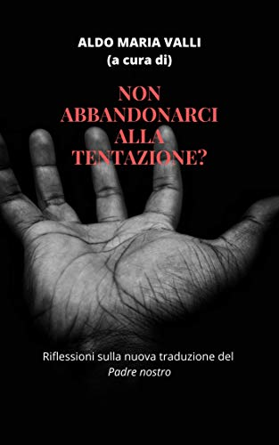 Non abbandonarci alla tentazione?: Riflessioni sulla nuova traduzione del Padre nostro (Italian Edition)