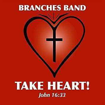 Take Heart! (John 16:33)