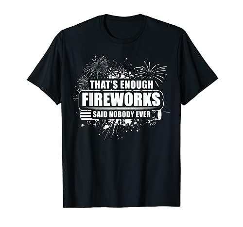 Eso es suficiente fuegos artificiales dijo que nadie nunca 4 de julio América Camiseta