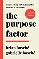 The Purpose Factor: Extreme Clarity for Why You're Here and What to Do About It