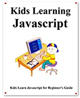 Kids Learning Javascript: Kids learn coding like playing games Front Cover