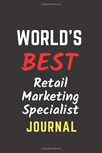 World's Best Retail Marketing Specialist Journal: Perfect Gift/Present for Appreciation, Thank You, Retirement, Year End, Co-worker, Boss, Colleague, ... Day, Father's Day, Mother's Day, Love, Family