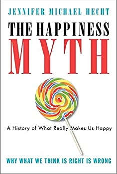 The Happiness Myth  The Historical Antidote to What Isn t Working Today