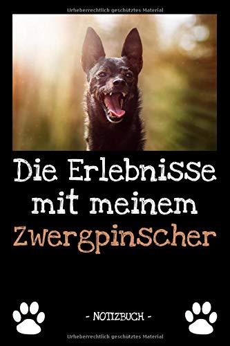 Die Erlebnisse mit meinem Zwergpinscher: Hundebesitzer | Hund | Haustier | Notizbuch | Tagebuch | Fotobuch | zur Futter Doku | Geschenk | Idee | liniert + Fotocollage | ca. DIN A5