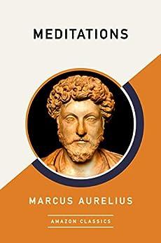Meditations (AmazonClassics Edition) by [Marcus Aurelius]