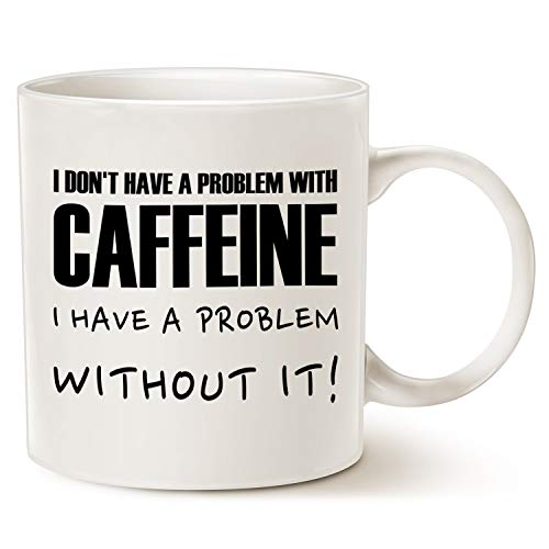 I Don't Have A Problem with Caffiene, I Have A Problem Without It Funny Gift Mug