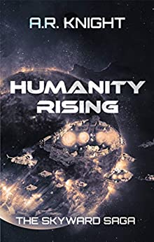 Humanity Rising: A Science Fiction Adventure Series (The Skyward Saga Book 5) by [A.R. Knight]