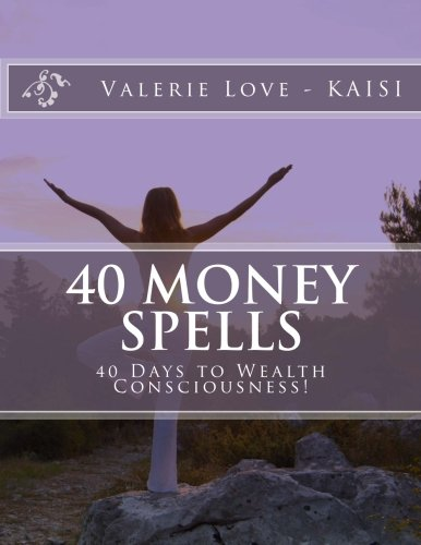 40 Money Spells: 40 Days to Wealth Consciousness