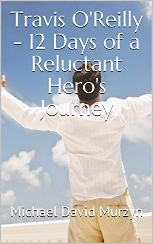 Travis O'Reilly - 12 Days of a Reluctant Hero's Journey (English Edition)