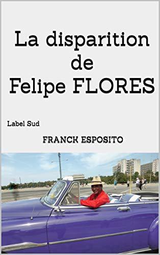 La disparition de Felipe Flores: Label Sud