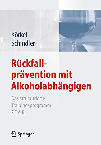 Rückfallprävention mit Alkoholabhängigen: Das strukturierte Trainingsprogramm S.T.A.R.