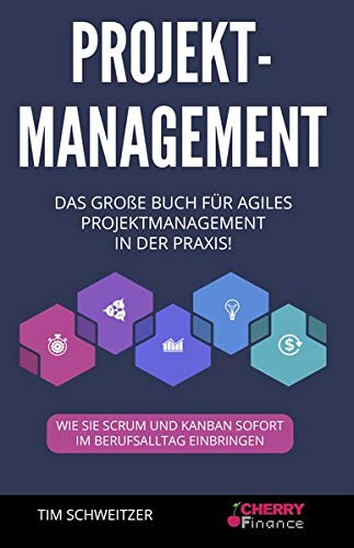 Projektmanagement: Das große Buch für agiles Projektmanagement in der Praxis! + wie Sie Scrum und Kanban sofort im Berufsalltag einbringen (Organisation, Führung und Leadership, Band 1)