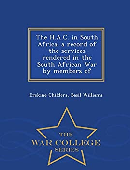 The H.A.C. in South Africa: A Record of the Services Rendered in the South African War by Members of - Scholar's Choice Edition 1296361780 Book Cover