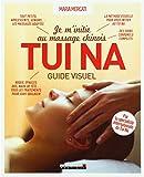 Je m'initie au massage chinois Tui Na, guide visuel - La méthode visuelle pour vous initier au Tui Na