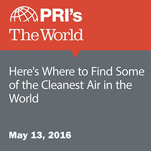 Here's Where to Find Some of the Cleanest Air in the World audiobook cover art